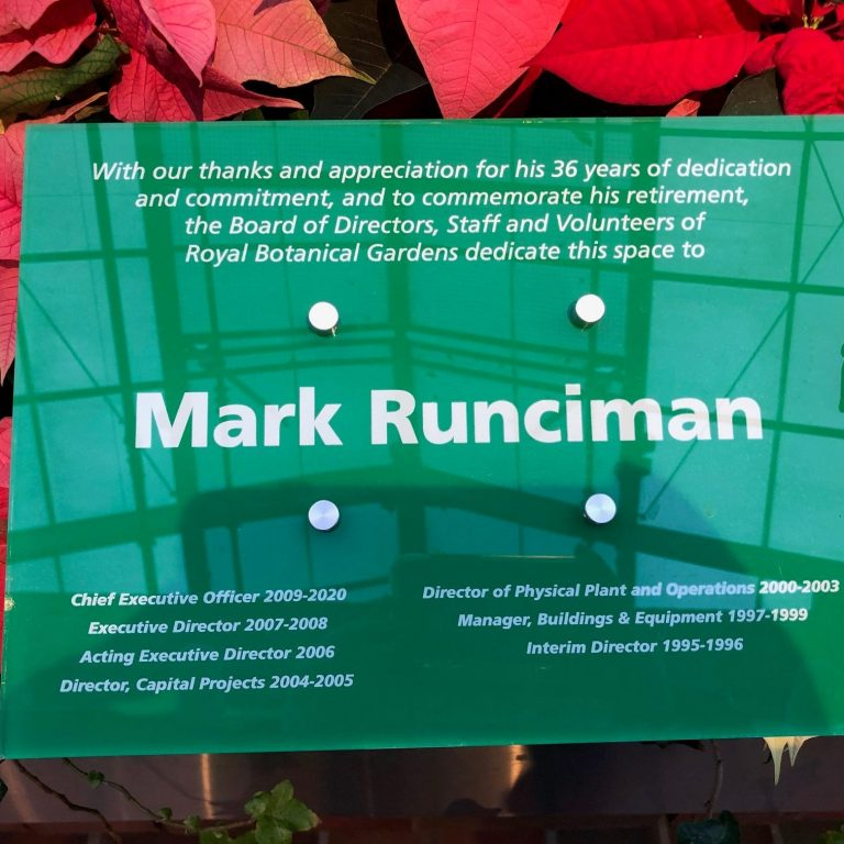 With our thanks and appricaitaion for his 326 years of dedication and communitment, and to commemorate his retirement, the board of Directors of Royal Botanical Gardens dedicate this space to Mark Runciman